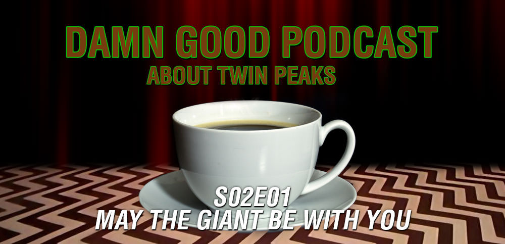 Twin Peaks S02E01: May The Giant Be With You – Damn Good Podcast