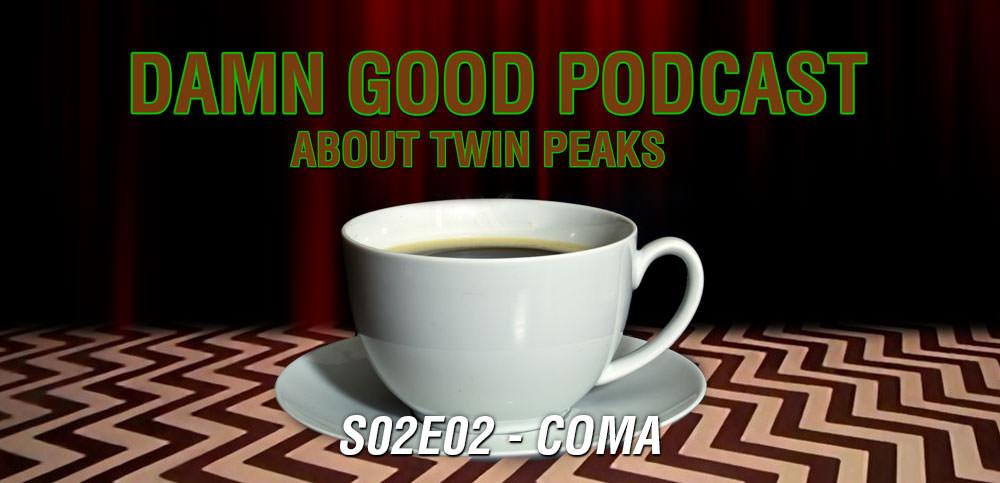 Twin Peaks S02E02: Coma – Damn Good Podcast