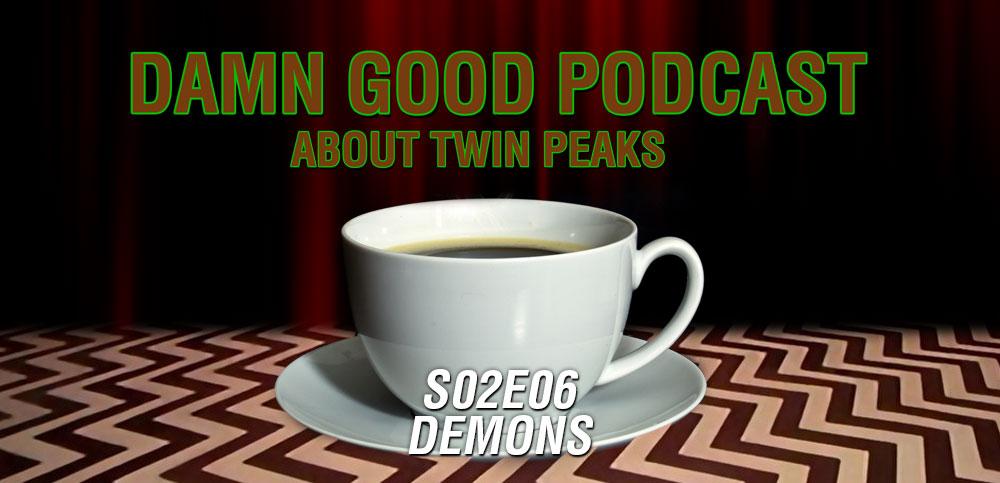 Twin Peaks S02E06: Demons – Damn Good Podcast