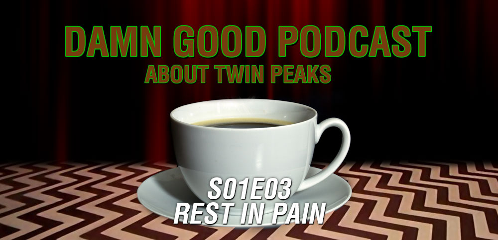 Twin Peaks S01E03: Rest in Pain – Damn Good Podcast