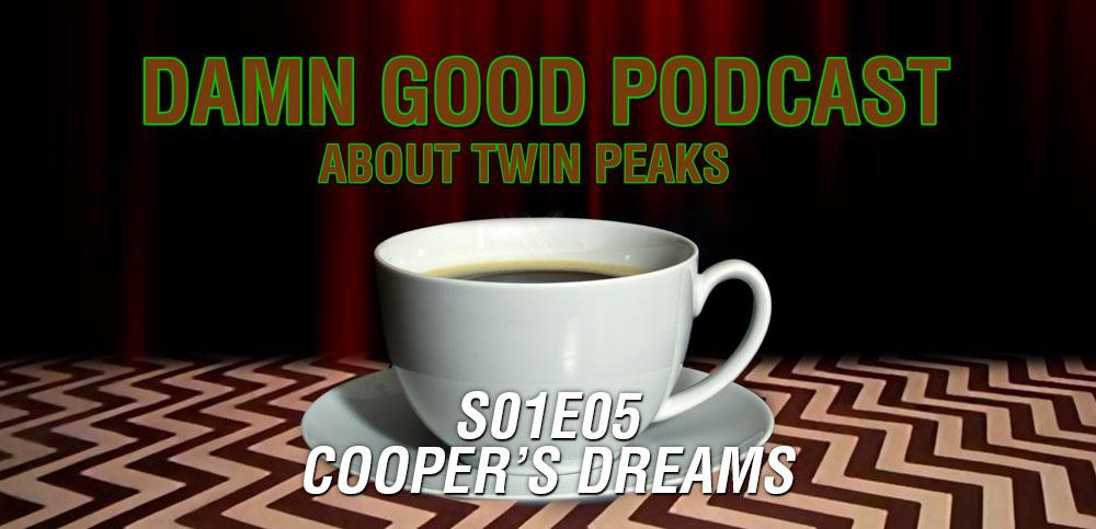 Twin Peaks S01E05: Cooper's Dreams – Damn Good Podcast