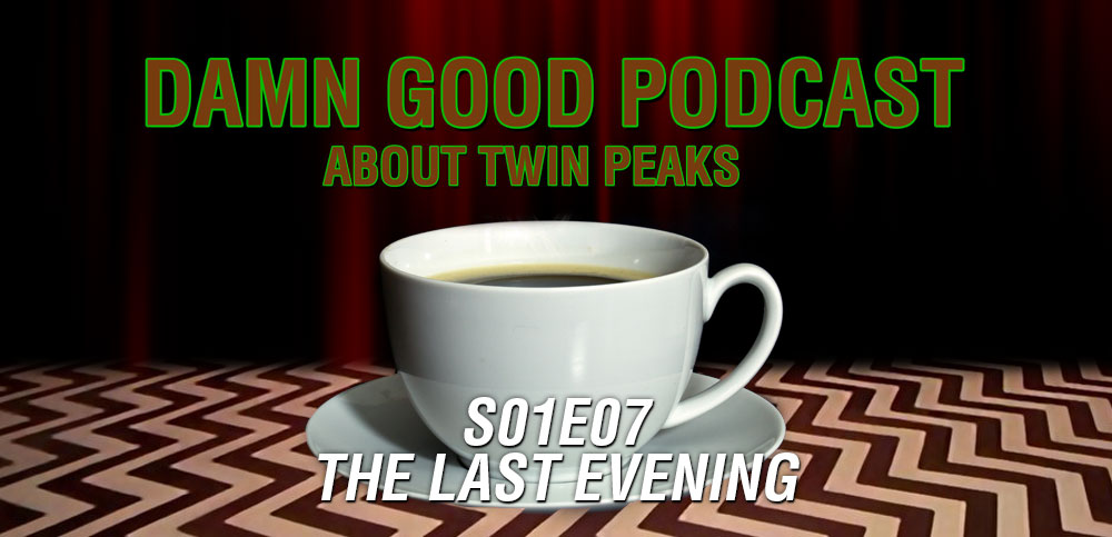 Twin Peaks S01E07: The Last Evening – Damn Good Podcast